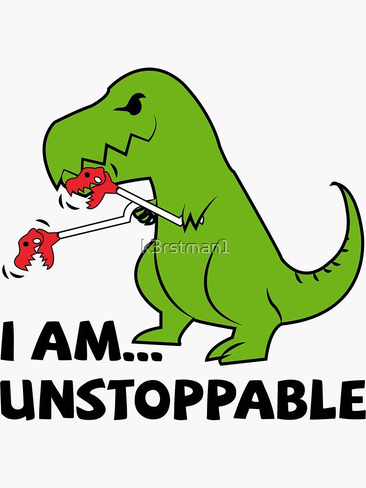 I Am Unstoppable T Rex Sticker By K3rstman1 In 2020 Dinosaur Funny Funny Stickers Dinosaur Quotes