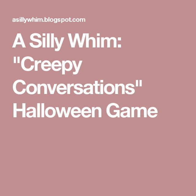 """A Silly Whim: """"Creepy Conversations"""" Halloween Game"""