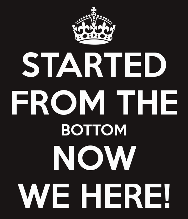 Image result for started from the bottom