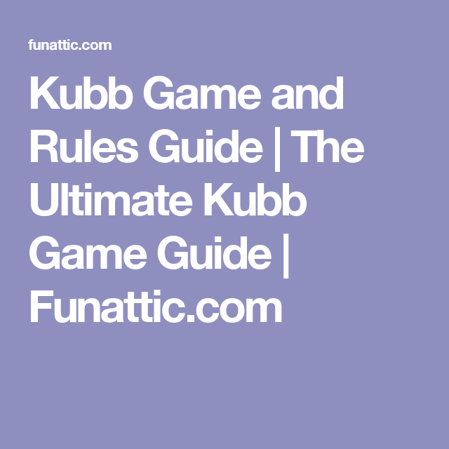 Kubb Game And Rules Guide Fun Games Pinterest Game Guide