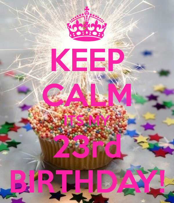 15 Must See Funny Birthday Wishes Pins: KEEP CALM ITS MY 23rd BIRTHDAY!