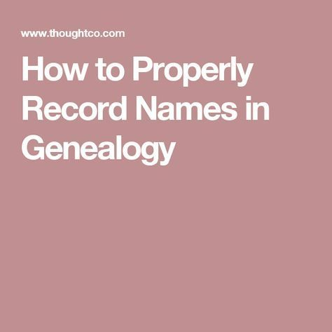 8 Rules for Properly Recording Names in Genealogy #genealogy