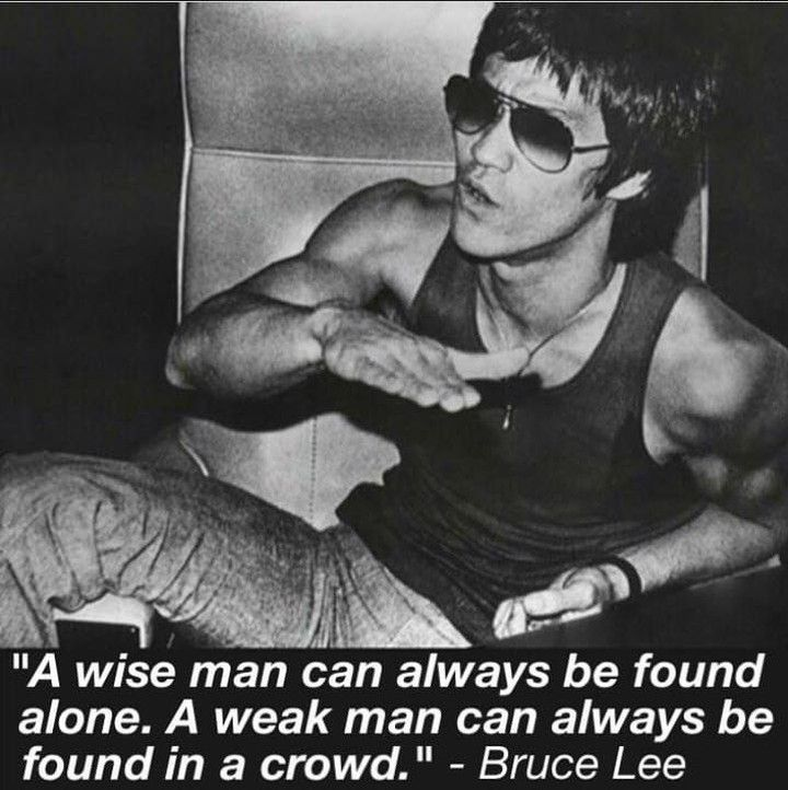 A Wise Man Can Always Be Found Alone A Weak Man Can Always Be Found
