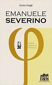 Giulio Goggi - Emanuele Severino. Filosofi italiani del novecento (2015)   DOWNLOAD FREE PDF-EPUB-EBOOK RIVISTE QUOTIDIANI GRATIS   MARAPCANA