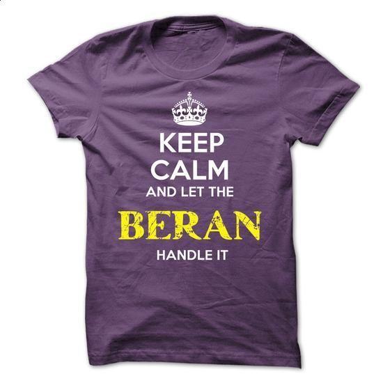 BERAN - KEEP CALM AND LET THE BERAN HANDLE IT - #summer shirt #sweatshirt dress. PURCHASE NOW => https://www.sunfrog.com/Valentines/BERAN--KEEP-CALM-AND-LET-THE-BERAN-HANDLE-IT-53229297-Guys.html?68278