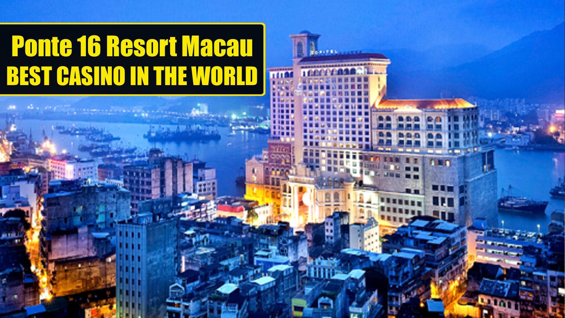 Ponte 16 Resort Macau Best Casino In The World Casino Ponte 16