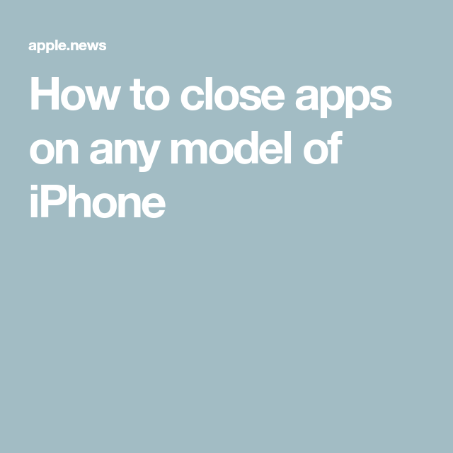 How to close apps on any model of iPhone — Business