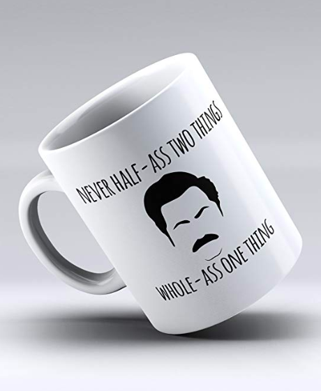 Never Half Two Things Whole One Thing Ron Swanson Quotes From Parks Recreation Funny Coffee Mug White Porcelain