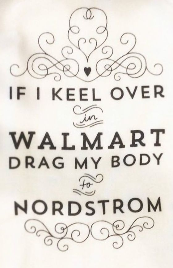 If I keel over in Walmart, drag my body to Nordstrom
