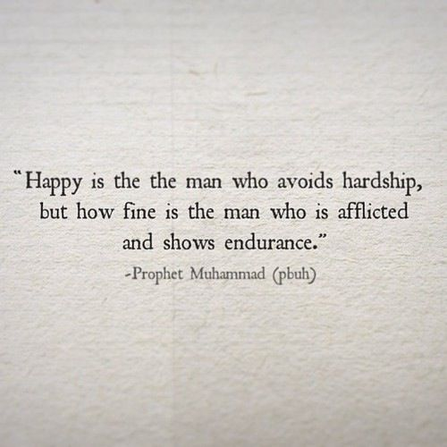 Happy Is The Man Who Avoids Hardship But How Fine Is The Man Who Is