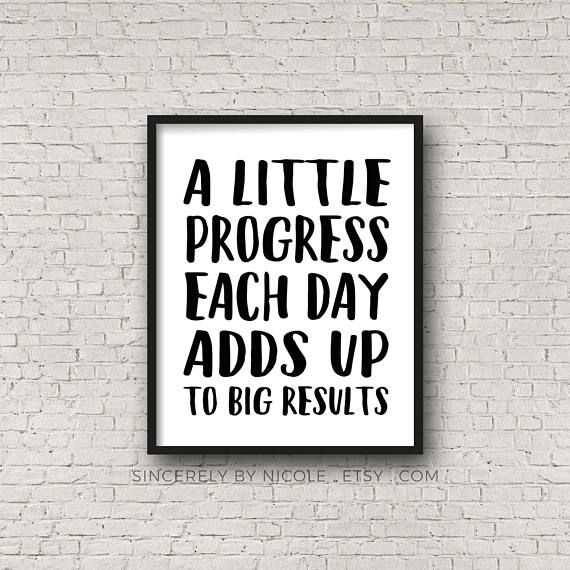 A Little Progress Each Day Adds Up To Big Results (5x7, 8x10