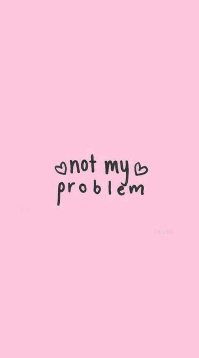 Not My Problem Problem Quotes Pink Quotes Everyday Quotes
