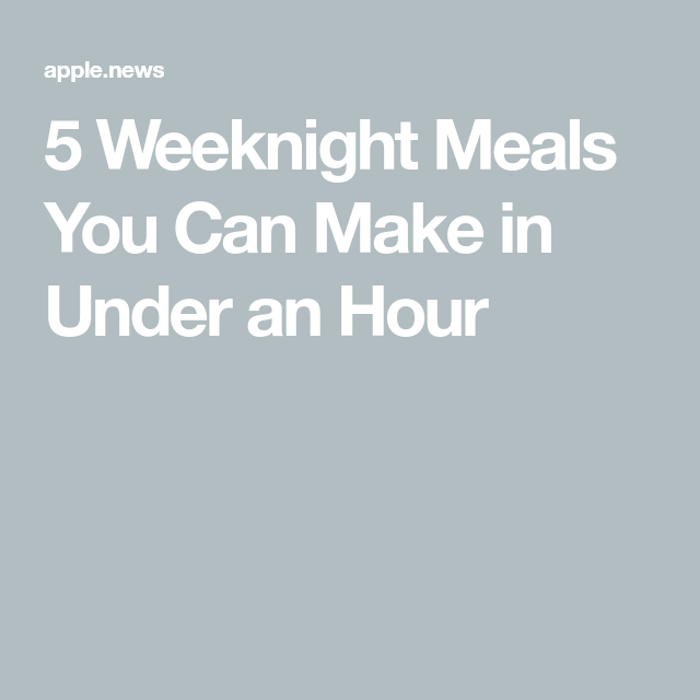 5 Weeknight Meals You Can Make in Under an Hour — Food Network images