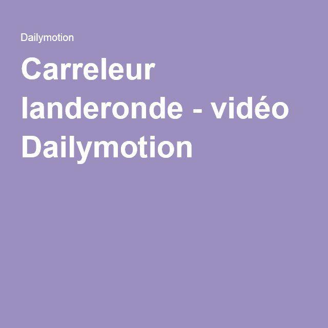 Carreleur landeronde - vidéo Dailymotion