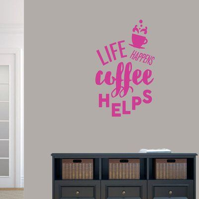 Winston Porter Life Happens Coffee Helps Wall Decal Colour Hot