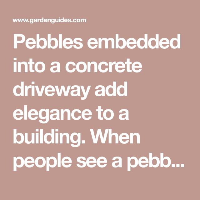 Pebbles Embedded Into A Concrete Driveway Add Elegance To