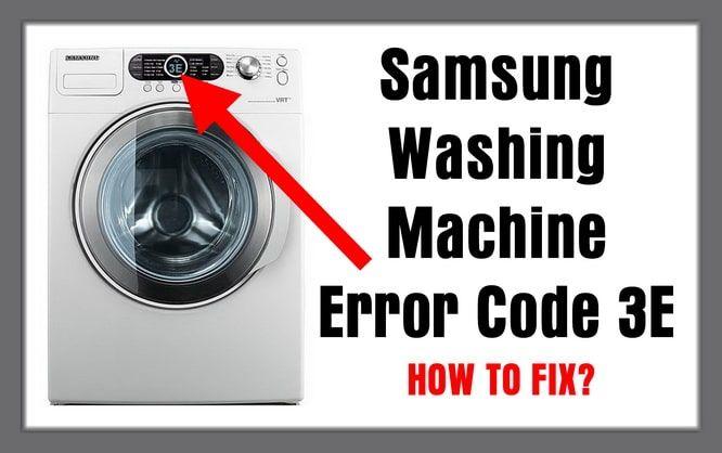 Samsung Washing Machine Error Code 3e Samsung Washing Machine Washing Machine Washing Machine Repair