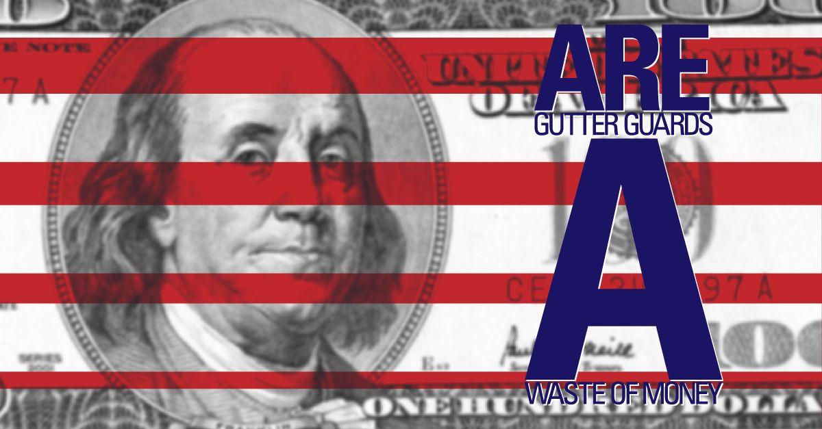 Are Gutter Guards A Waste Of Money Gutter Guard Gutter Guard
