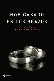 LIBREANDO CON CRISTINA PARDO: Libro de Noe Casado, En tus Brazos.