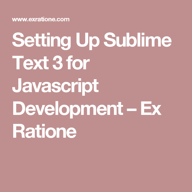 Setting Up Sublime Text 3 for Javascript Development – Ex Ratione