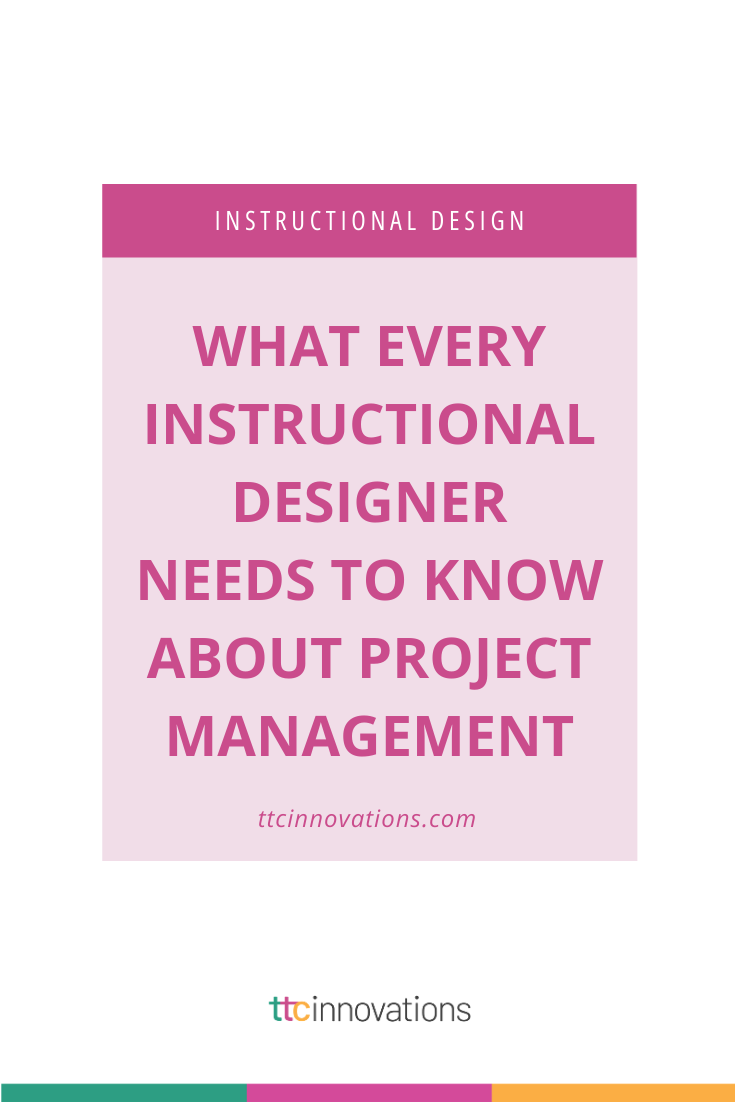 What Every Instructional Designer Needs To Know About Project Management In 2020 Instructional Design Instructional Design Jobs Project Management