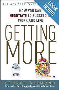 Getting More: How You Can Negotiate to Succeed in Work and Life: Stuart Diamond: