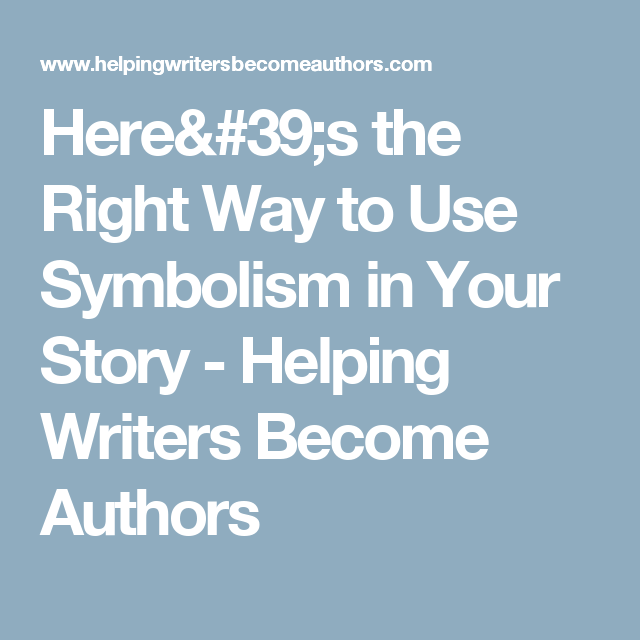 Heres The Right Way To Use Symbolism In Your Story Helping