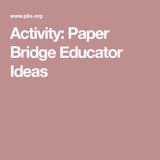 Activity Paper Bridge Educator Ideas