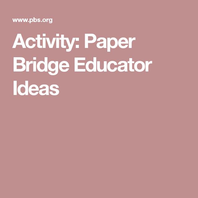 Activity Paper Bridge Educator Ideas