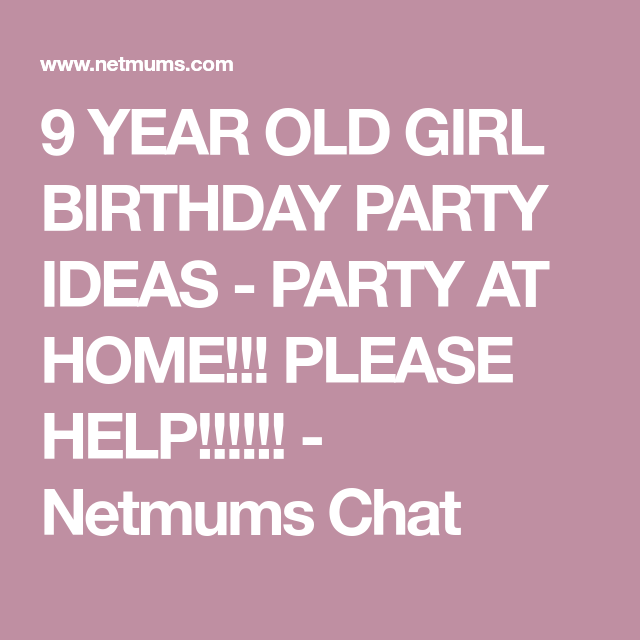 9 year old girl birthday party ideas party at home please help