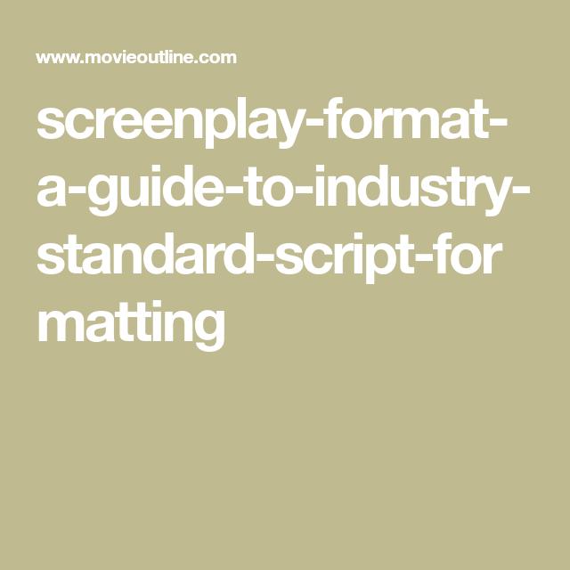 screenplay format a guide to industry standard script formatting