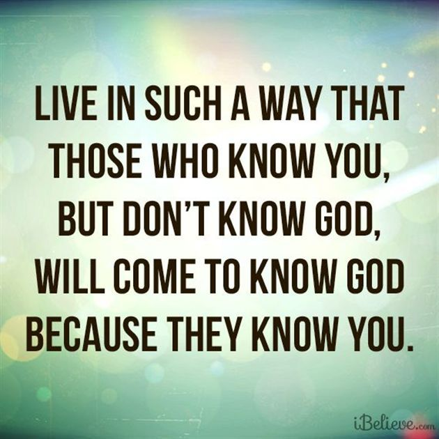 Live in such a way that those who know you, but don't know