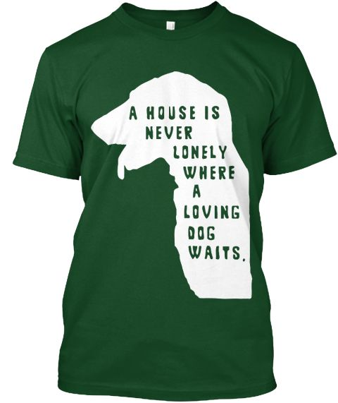 A House Is Never Lonely Where A Loving Dog Waits.  T-Shirt Front Available in various colors and Sizes. Can't find this on store. Limited time edition,  Let's grab your copy as soon as .https://teespring.com/house-dog-human-tshirt-6987