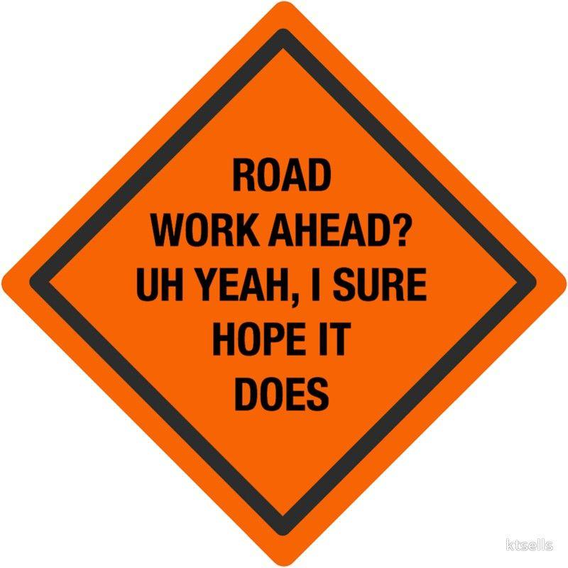 Road Work Ahead I Sure Hope It Does Vine Vine Quote Road Work Vine Memes