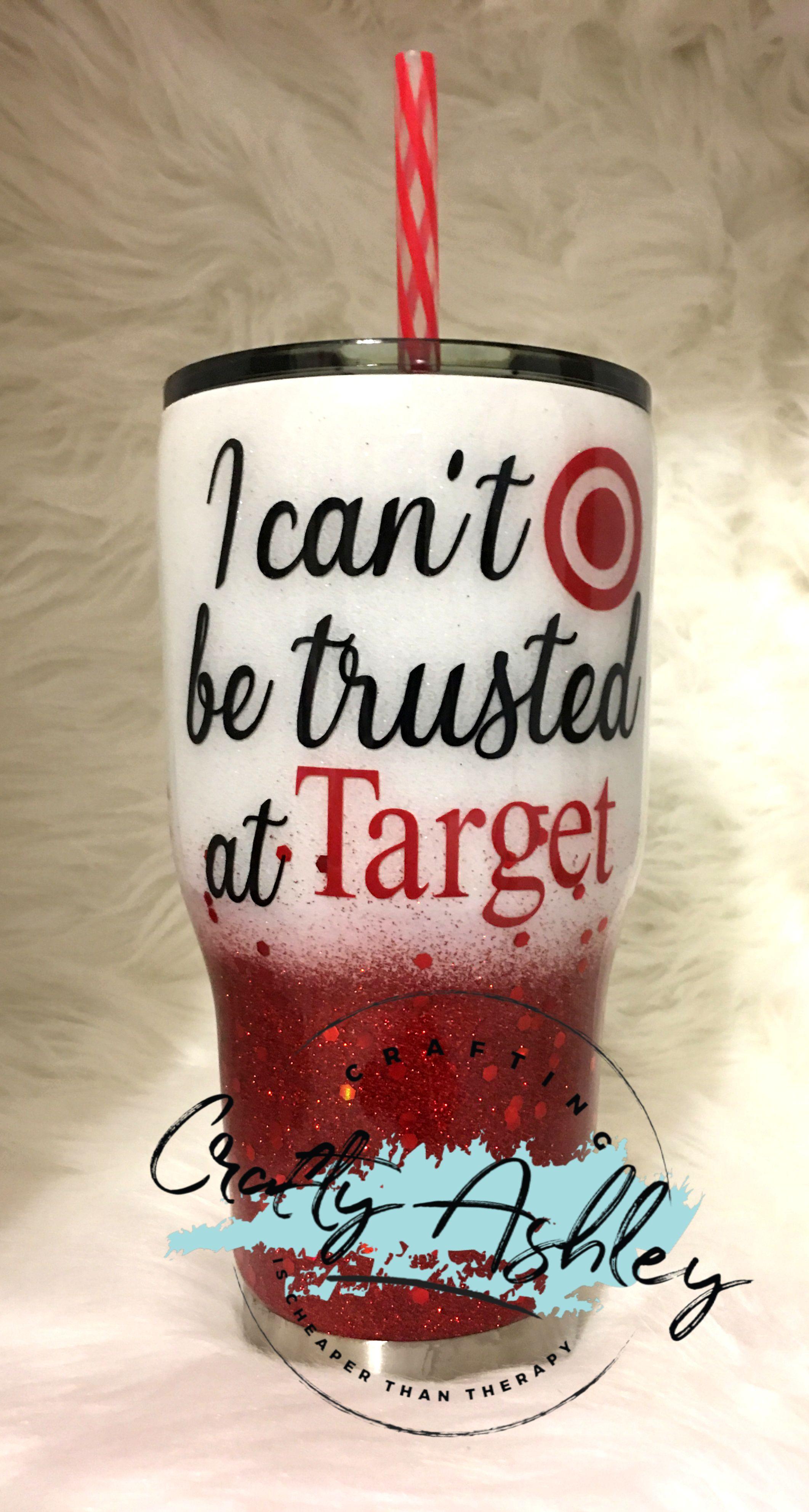 I Cant Be Trusted At Target Tumbler Cups Diy Custom Tumbler Cups Tumbler Designs