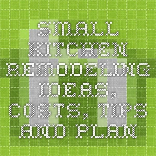 Small Kitchen Remodeling - Ideas, Costs, Tips and Plan