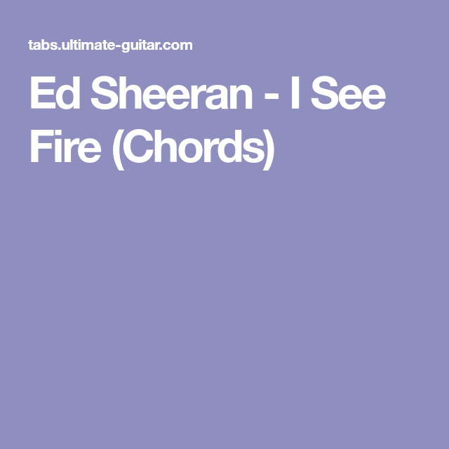 Ed Sheeran - I See Fire (Chords) | guitar | Pinterest | Guitars