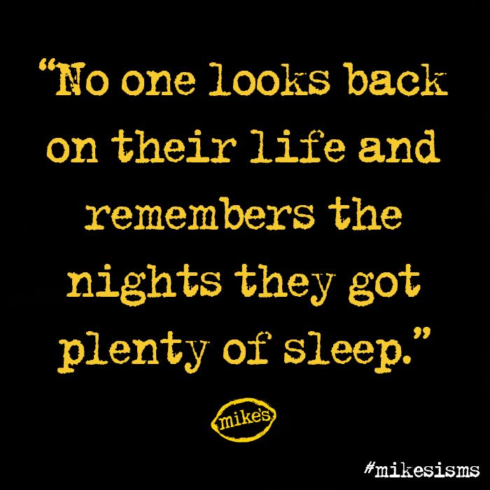 No One Looks Back On Their Life And Remembers The Nights They Got Plenty Of Sleep Mikesisms Funny Quotes Unique Quotes Quotes To Live By