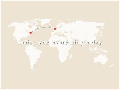 I miss you every single day. Long distance relationships..