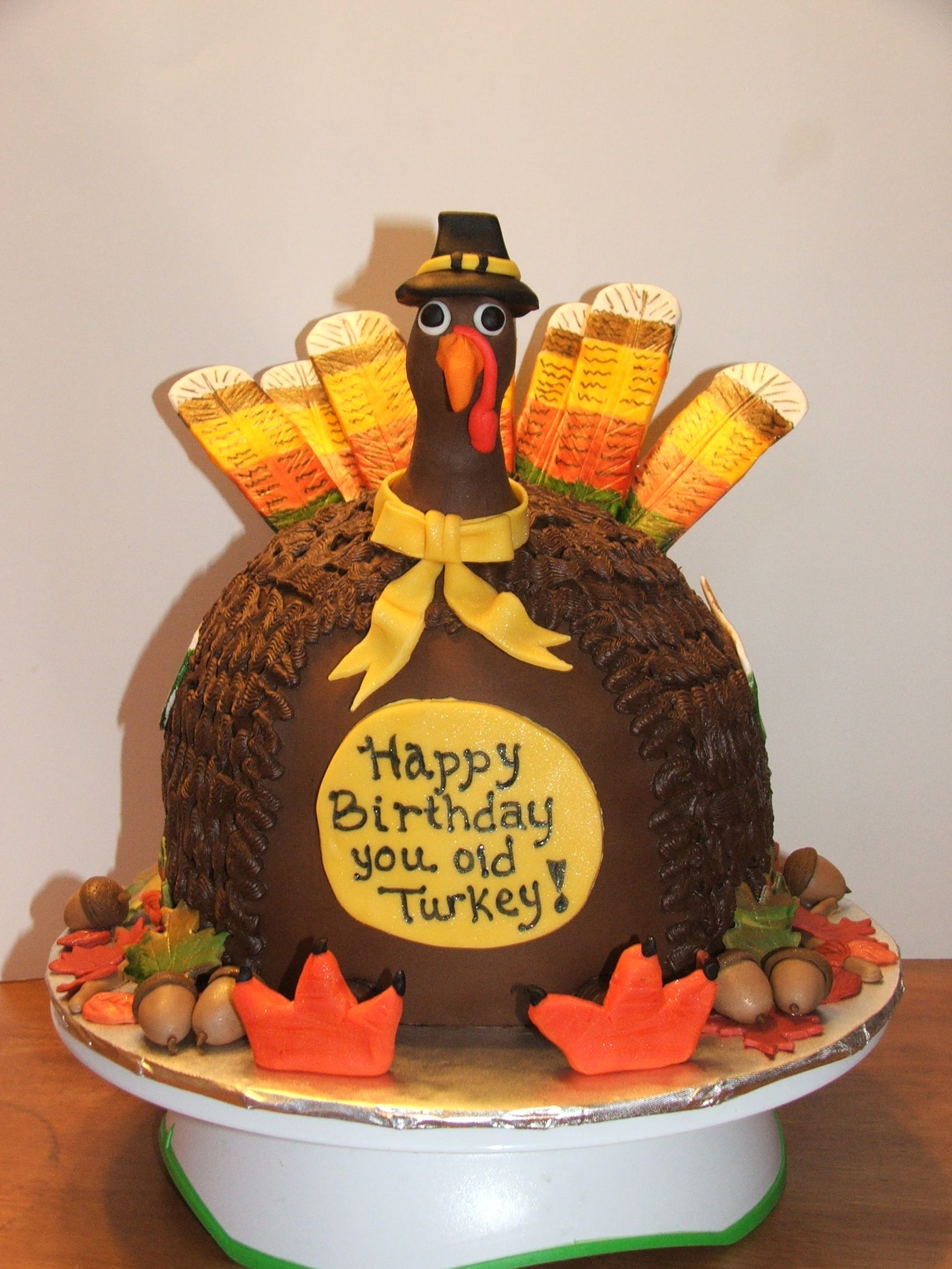Did Someone Say Turkey It Is A Thanksgiving Birthday Cake