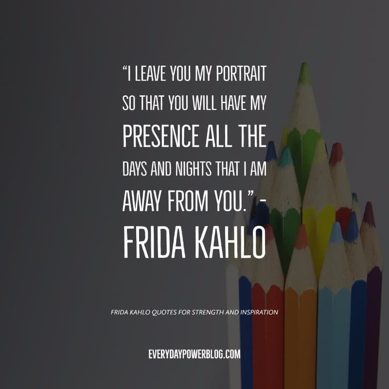 130 Frida Kahlo Quotes For Strength And Inspiration Frida Kahlo Quotes Quotes About Strength Positive Quotes Encouragement