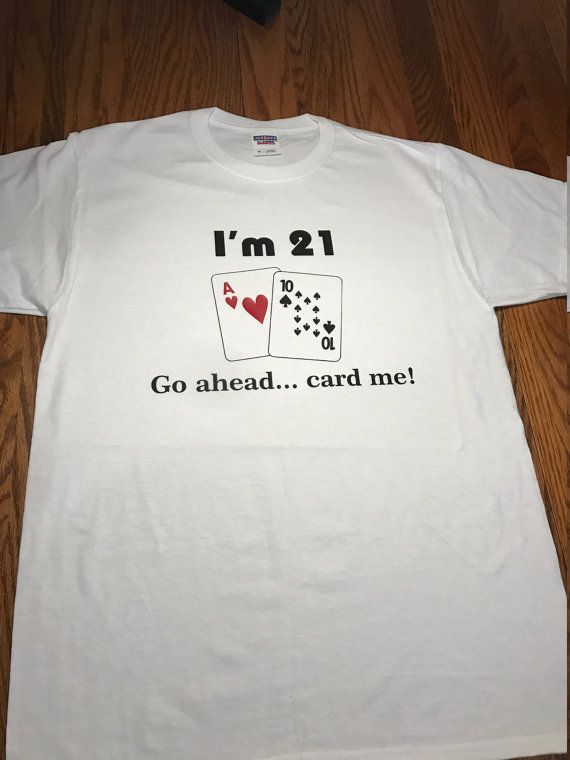 1c7060b8 21st Birthday Shirt - I'm 21 Go Ahead Card Me - Funny T Shirt / 21st  birthday gift for him or gift f