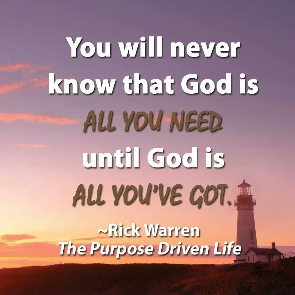 Purpose Driven Life Quotes God Is All I Need  Quotes & More  Pinterest  Rick Warren