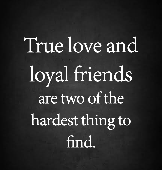 Love Quotes True Love And Loyal Friends Are Hardest Thing To Find Love Quotes Loveimgs Funny Relationship Quotes Funny Quotes Relationship Quotes