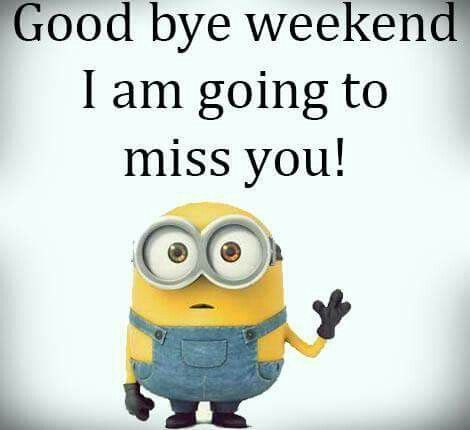Goodbye Weekend I Am Going To Miss You Weekend Minion Weekend