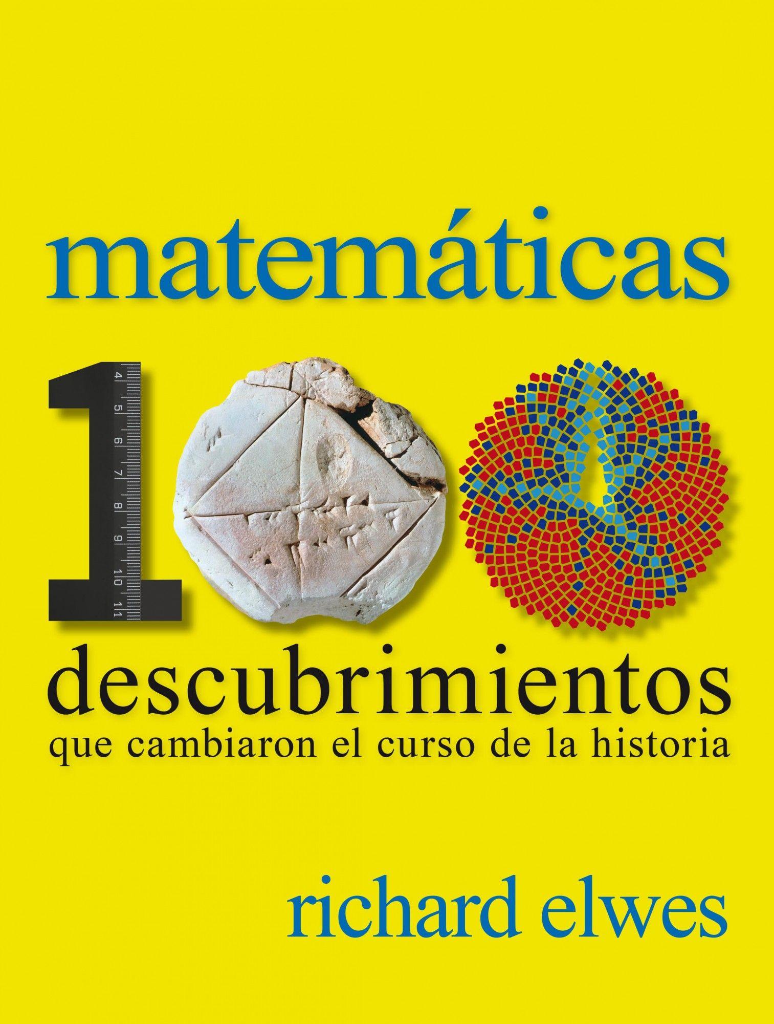 Matematicas 100 Descubrimientos Que Cambiaron El Curso De La