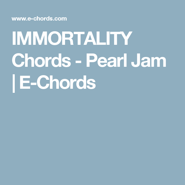 Immortality Chords Pearl Jam E Chords Ukulele Songs