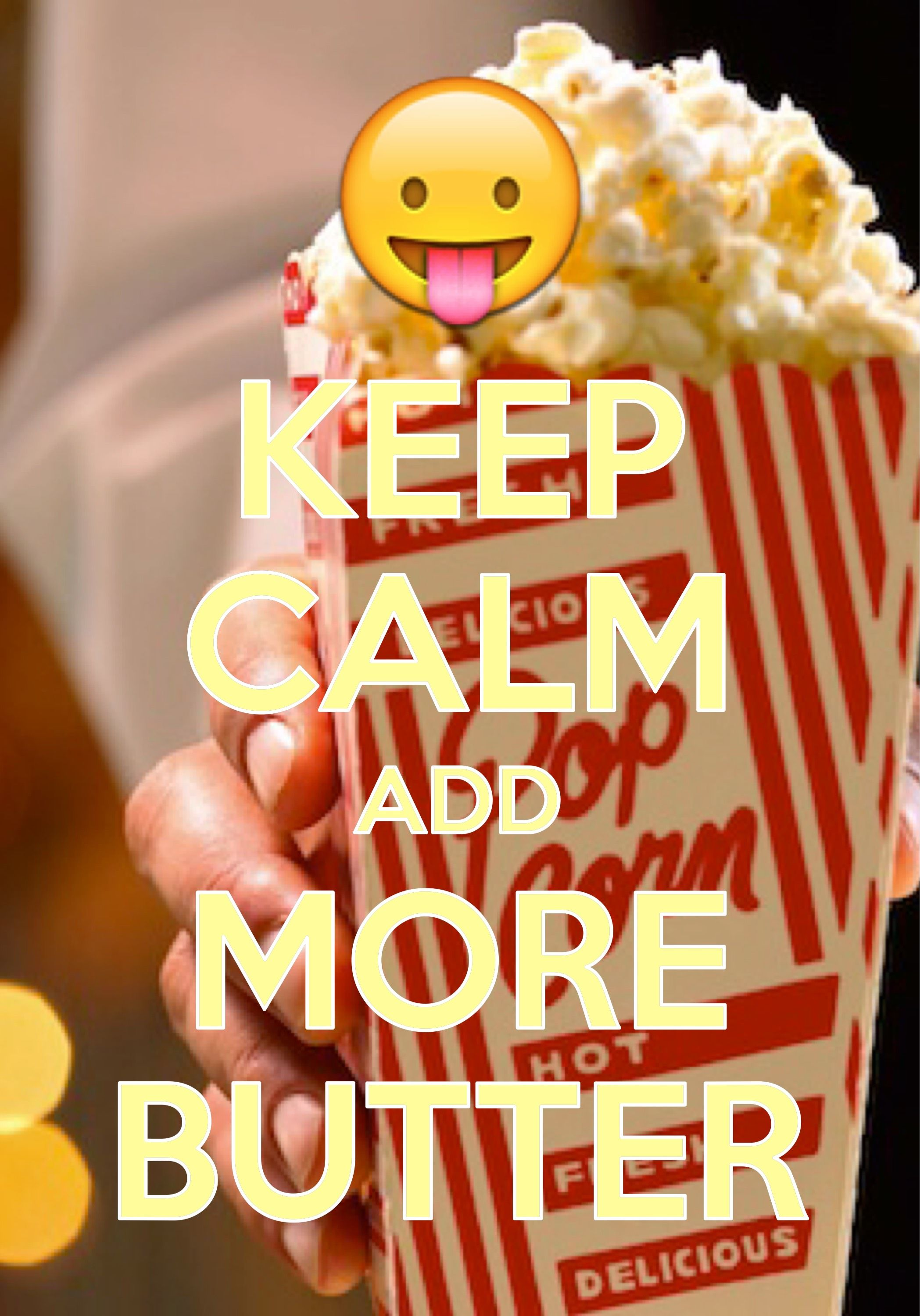 keep calm add more butter / created with Keep Calm and Carry On for iOS #keepcalm #popcorn #morebutter