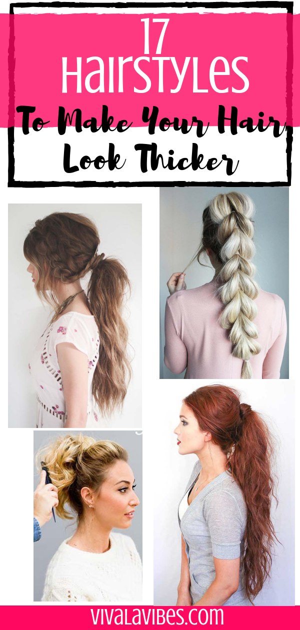 17 Hairstyles For Instantly Thicker Looking Hair Viva La Vibes Hair Styles Gorgeous Hair Thick Hair Styles