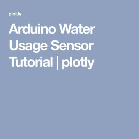 Arduino Water Usage Sensor Tutorial | plotly | Arduino | Arduino
